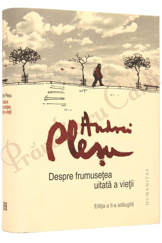 Despre frumusetea uitata a vietii,Andrei Plesu