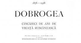 """""""Dobrogea 1878-1928. Cincizeci de ani de vieață românească"""", o carte care înnobilează"""