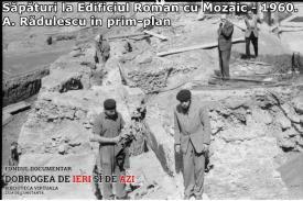 Săpături la Edificiul Roman cu Mozaic, 1960. A. Rădulescu în prim-plan