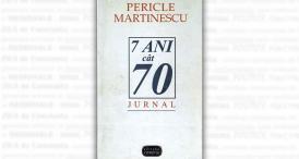 """""""7 ani cât 70"""", de Pericle Martinescu"""