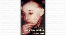 """""""Confesiune patetică. Pagini de jurnal intim 1936-1939. Vulcanul Iubirii"""", de Pericle Martinescu"""