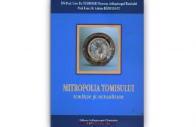 """""""Mitropolia Tomisului, tradiție și actualitate"""", de Teodosie Petrescu și Adrian Rădulescu"""