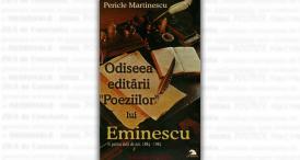 """""""Odiseea editării Poeziilor lui Eminescu în prima sută de ani. 1884-1984"""", de Pericle Martinescu"""