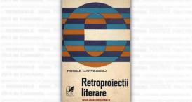 """""""Retroproiecţii literare"""", autor Pericle Martinescu"""