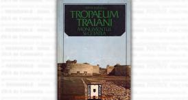 """""""Tropaeum Traiani. Monumentul și cetatea"""", de Adrian Rădulescu"""