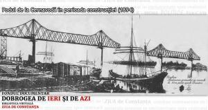 """#DobrogeaDigitală – """"Mărturii de epocă privind istoria Dobrogei (1878-1947)"""":  Marea sărbătoare a inaugurării Podului de la Cernavodă consemnată în presa de acum 125 de ani"""