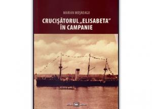 """""""Crucişătorul «Elisabeta» în campanie"""", de Marian Moșneagu"""