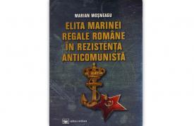 """""""Elita Marinei Regale Române în Rezistența Anticomunistă"""", de Marian Moșneagu"""