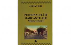 """""""Personalități marcante ale Medgidiei"""", de Adrian Ilie"""