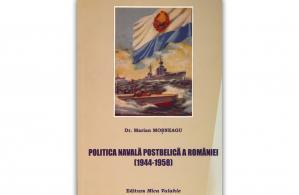"""""""Politica navală postbelică a României (1944-1958)"""", de Marian Moșneagu"""