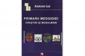 """""""Primarii Medgidiei. Creștini și musulmani"""", de Adrian Ilie"""