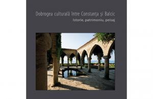 """""""Dobrogea culturală între Constanța și Balcic. Istorie, patrimoniu, peisaj"""""""