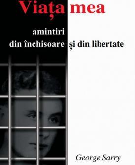 """#DobrogeaDigitală: """"Viața mea. Amintiri din închisoare și din libertate"""", de George Sarry - Greva foamei, momente de coșmar"""