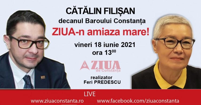 ZIUA-n amiaza mare: Invitatul este avocatul Catalin Filisan, decanul Baroului Constanta
